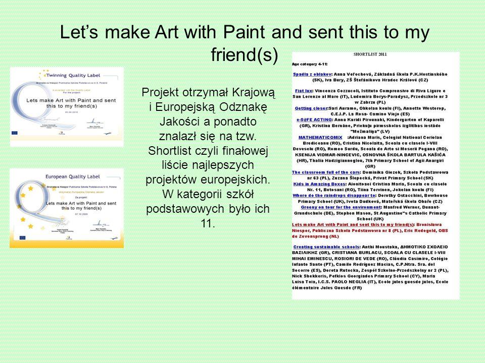 Lets make Art with Paint and sent this to my friend(s) Projekt otrzymał Krajową i Europejską Odznakę Jakości a ponadto znalazł się na tzw.