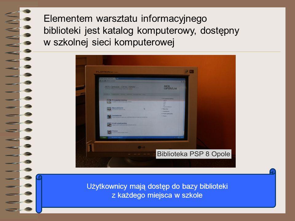 Elementem warsztatu informacyjnego biblioteki jest katalog komputerowy, dostępny w szkolnej sieci komputerowej Użytkownicy mają dostęp do bazy bibliot