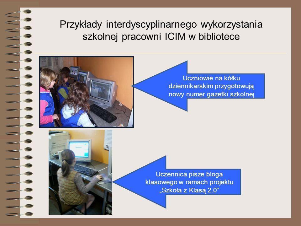 Przykłady interdyscyplinarnego wykorzystania szkolnej pracowni ICIM w bibliotece Uczniowie na kółku dziennikarskim przygotowują nowy numer gazetki szk