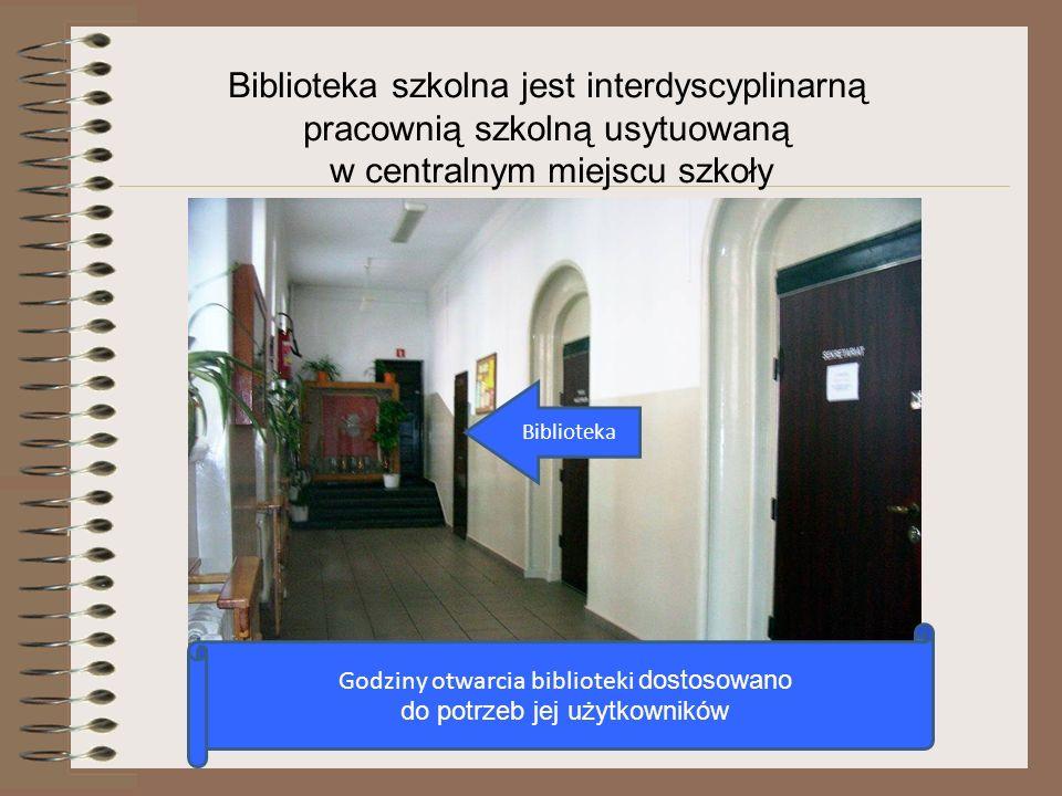 Biblioteka szkolna jest interdyscyplinarną pracownią szkolną usytuowaną w centralnym miejscu szkoły Biblioteka Godziny otwarcia biblioteki dostosowano