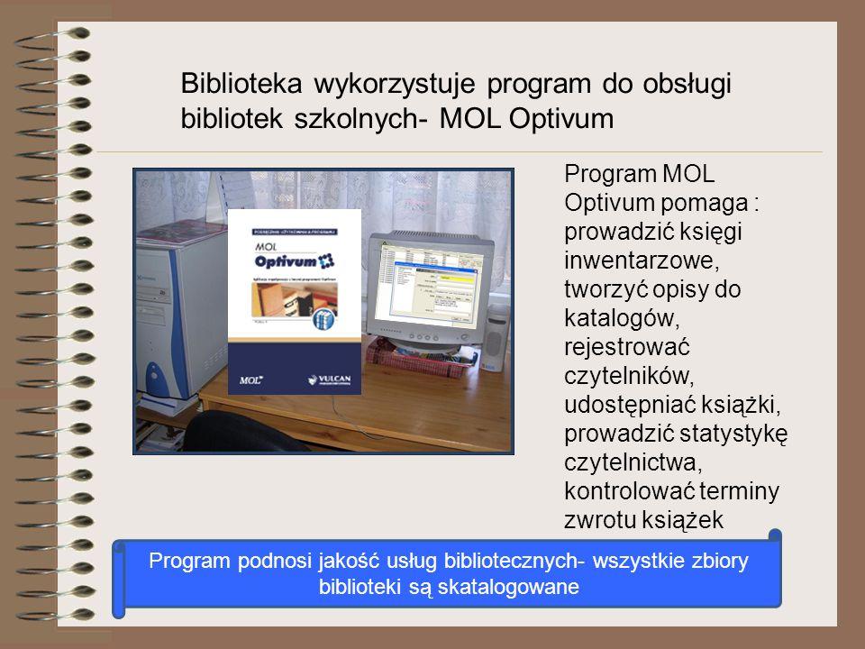Biblioteka wykorzystuje program do obsługi bibliotek szkolnych- MOL Optivum Program MOL Optivum pomaga : prowadzić księgi inwentarzowe, tworzyć opisy