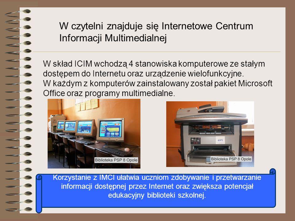 W czytelni znajduje się Internetowe Centrum Informacji Multimedialnej W skład ICIM wchodzą 4 stanowiska komputerowe ze stałym dostępem do Internetu or