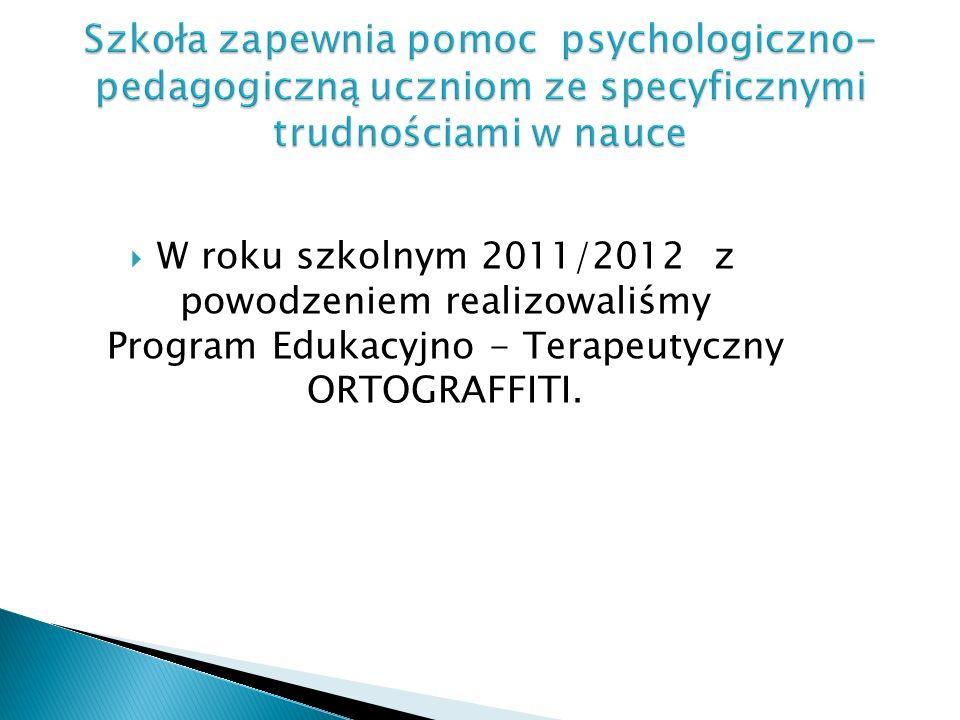 W roku szkolnym 2011/2012 z powodzeniem realizowaliśmy Program Edukacyjno - Terapeutyczny ORTOGRAFFITI.