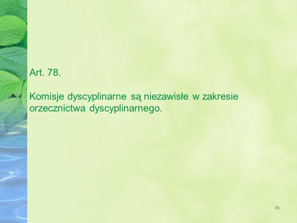 16 Art. 78. Komisje dyscyplinarne są niezawisłe w zakresie orzecznictwa dyscyplinarnego.