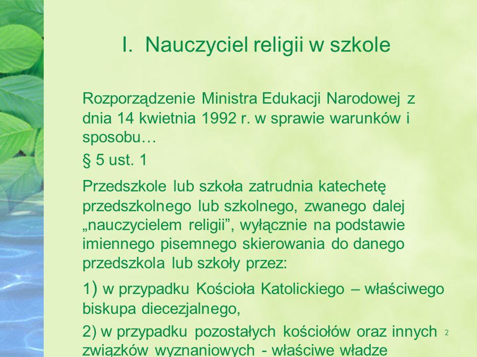 2 I. Nauczyciel religii w szkole Rozporządzenie Ministra Edukacji Narodowej z dnia 14 kwietnia 1992 r. w sprawie warunków i sposobu… § 5 ust. 1 Przeds