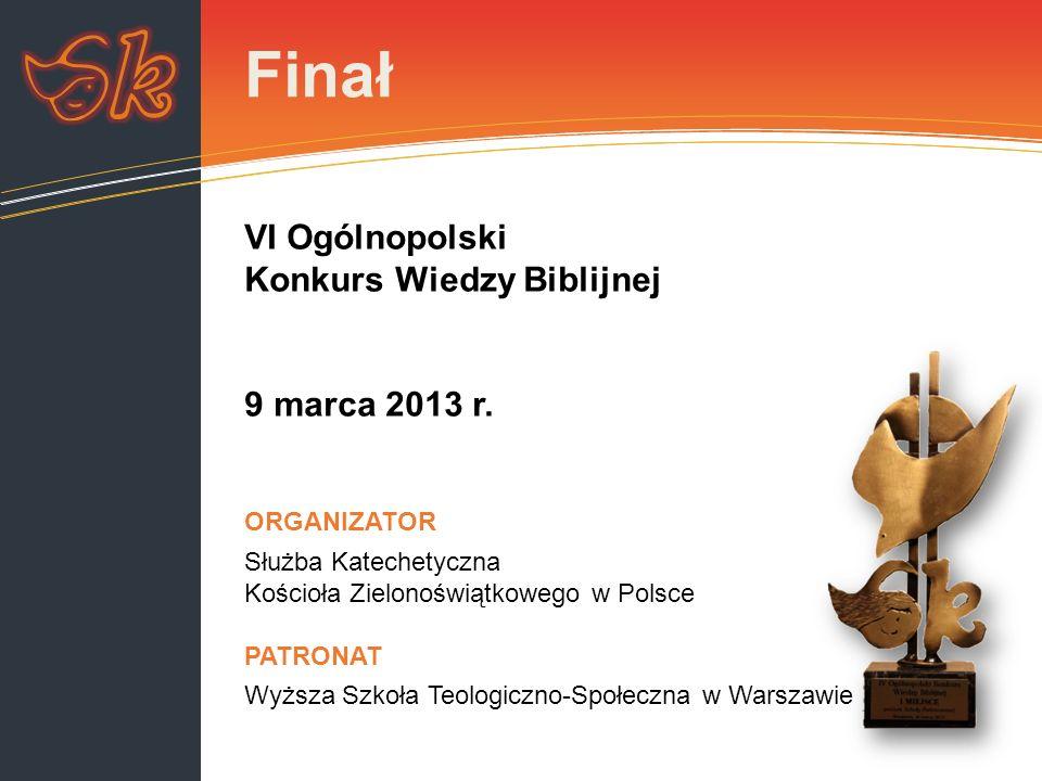 Finał ORGANIZATOR Służba Katechetyczna Kościoła Zielonoświątkowego w Polsce w RP PATRONAT Wyższa Szkoła Teologiczno-Społeczna w Warszawie VI Ogólnopol