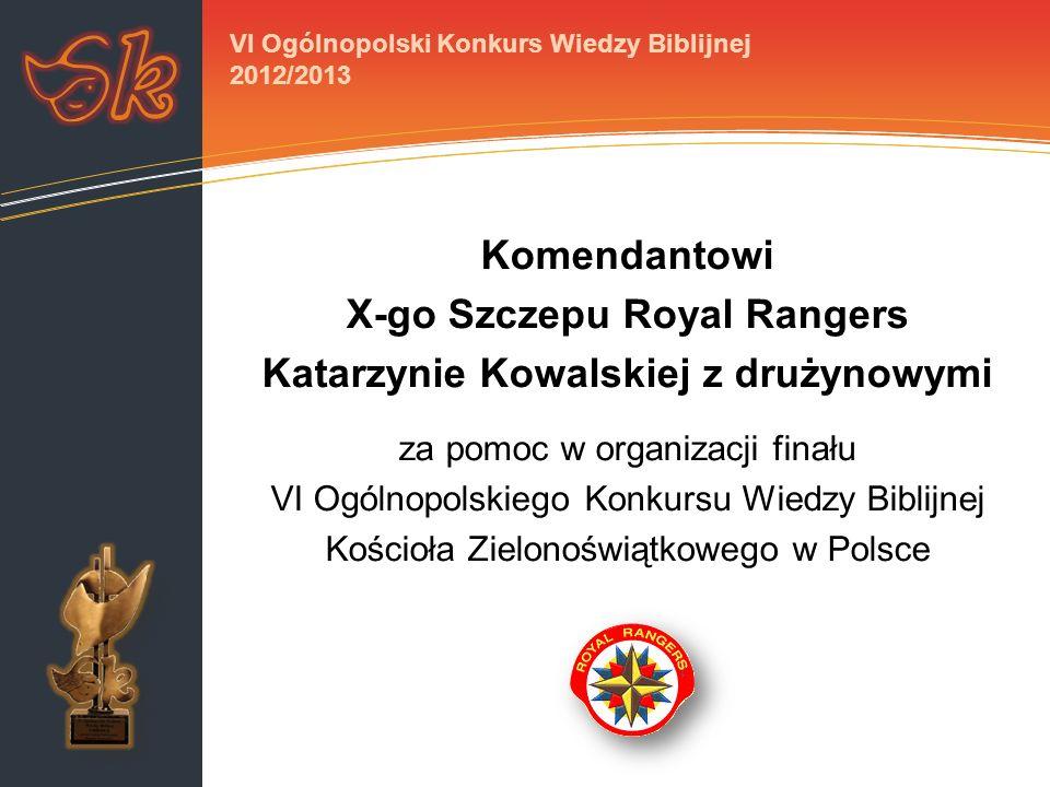 Komendantowi X-go Szczepu Royal Rangers Katarzynie Kowalskiej z drużynowymi za pomoc w organizacji finału VI Ogólnopolskiego Konkursu Wiedzy Biblijnej