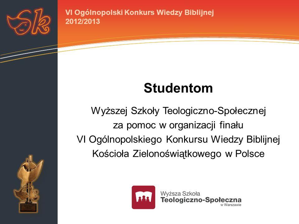 Studentom Wyższej Szkoły Teologiczno-Społecznej za pomoc w organizacji finału VI Ogólnopolskiego Konkursu Wiedzy Biblijnej Kościoła Zielonoświątkowego