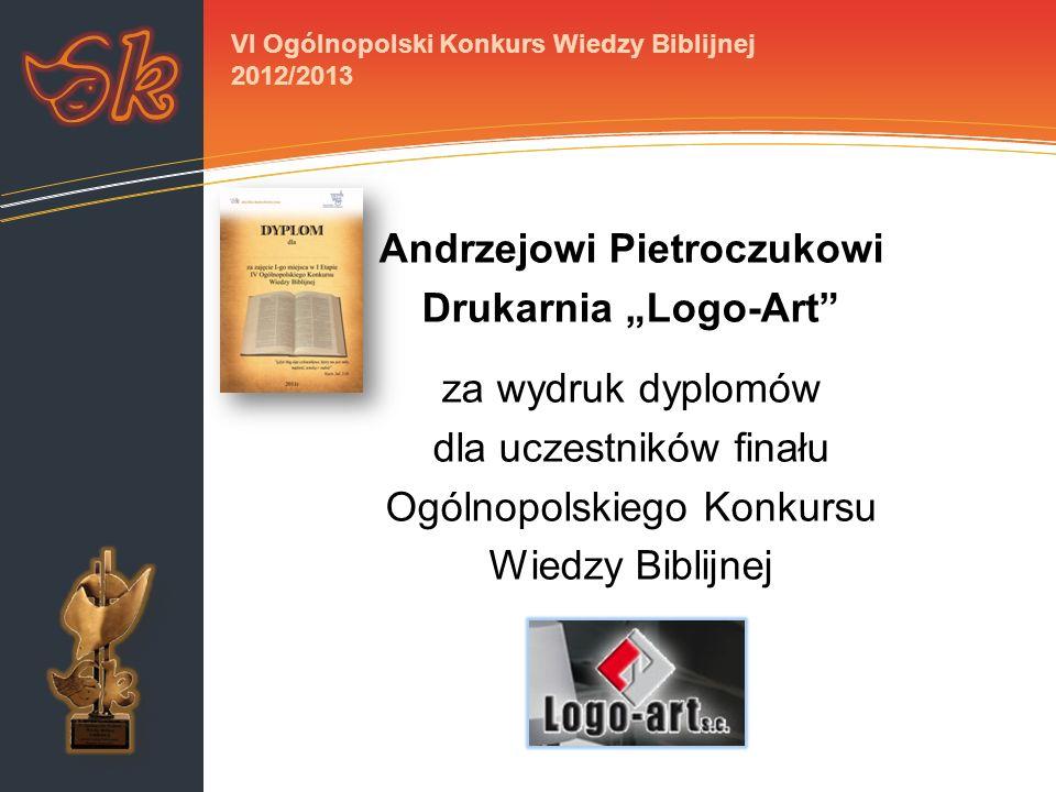 Andrzejowi Pietroczukowi Drukarnia Logo-Art za wydruk dyplomów dla uczestników finału Ogólnopolskiego Konkursu Wiedzy Biblijnej VI Ogólnopolski Konkurs Wiedzy Biblijnej 2012/2013
