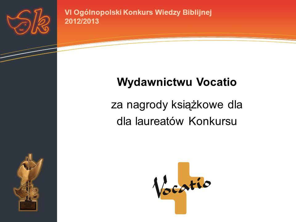 Wydawnictwu Vocatio za nagrody książkowe dla dla laureatów Konkursu VI Ogólnopolski Konkurs Wiedzy Biblijnej 2012/2013
