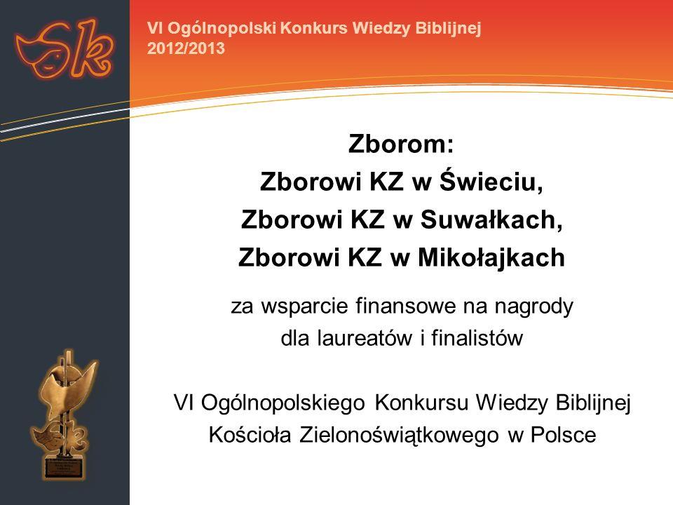 Zborom: Zborowi KZ w Świeciu, Zborowi KZ w Suwałkach, Zborowi KZ w Mikołajkach za wsparcie finansowe na nagrody dla laureatów i finalistów VI Ogólnopo