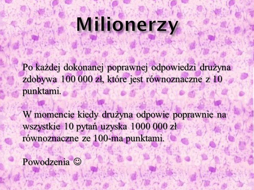 Po każdej dokonanej poprawnej odpowiedzi drużyna zdobywa 100 000 zł, które jest równoznaczne z 10 punktami.