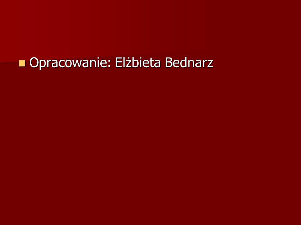 Opracowanie: Elżbieta Bednarz Opracowanie: Elżbieta Bednarz