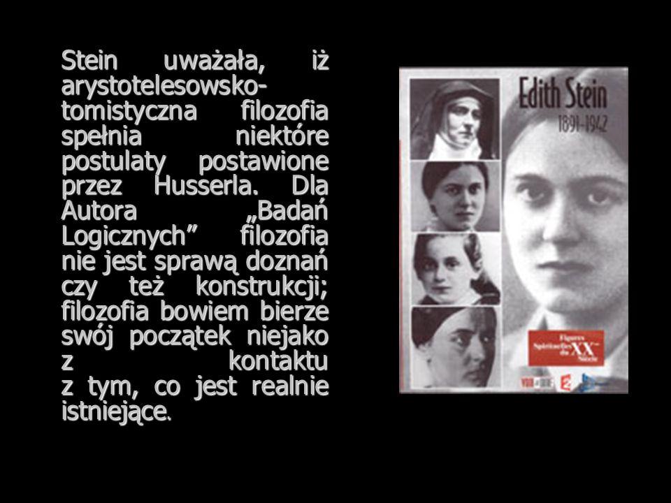 Stein uważała, iż arystotelesowsko- tomistyczna filozofia spełnia niektóre postulaty postawione przez Husserla. Dla Autora Badań Logicznych filozofia
