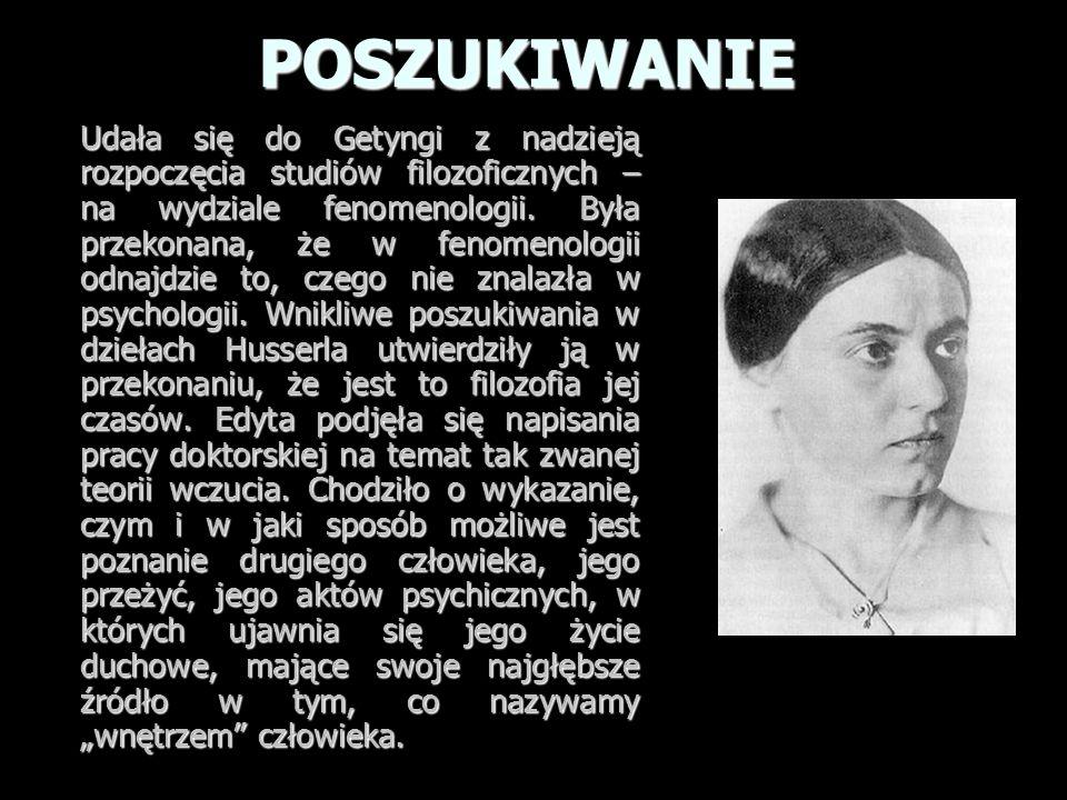 POSZUKIWANIE Udała się do Getyngi z nadzieją rozpoczęcia studiów filozoficznych – na wydziale fenomenologii. Była przekonana, że w fenomenologii odnaj
