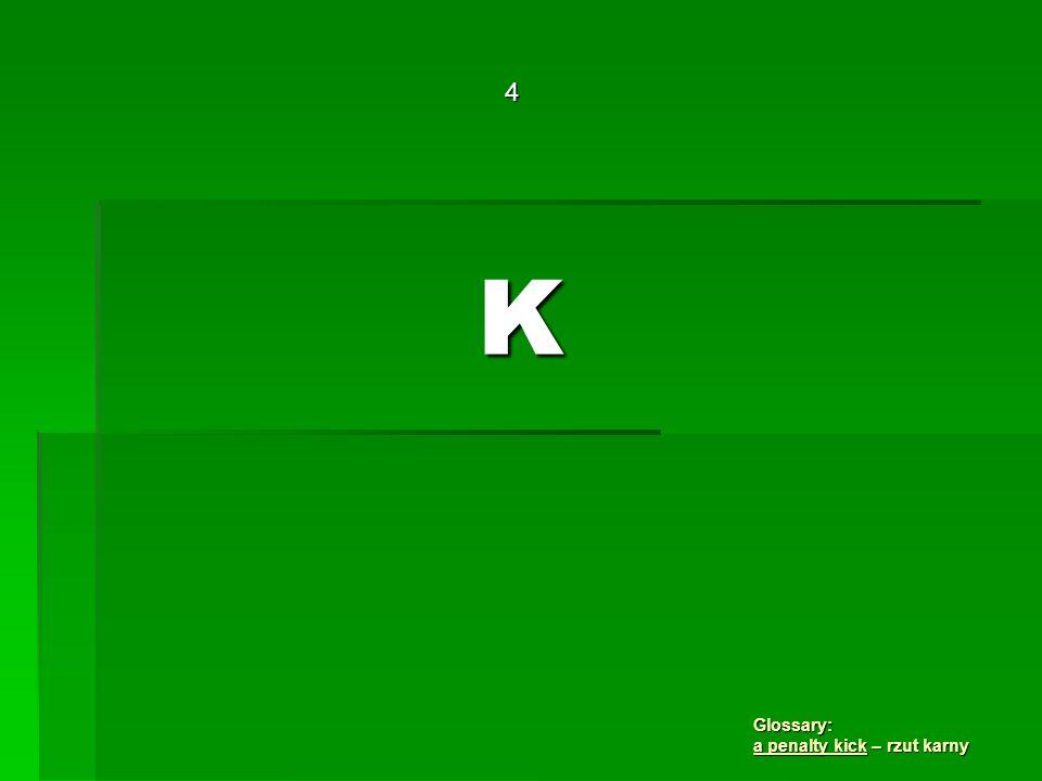 K 4 Glossary: a penalty kick – rzut karny
