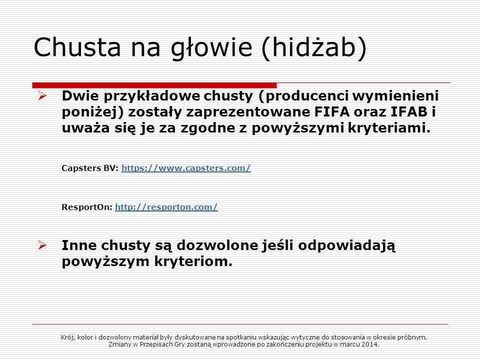 Chusta na głowie (hidżab) Dwie przykładowe chusty (producenci wymienieni poniżej) zostały zaprezentowane FIFA oraz IFAB i uważa się je za zgodne z pow