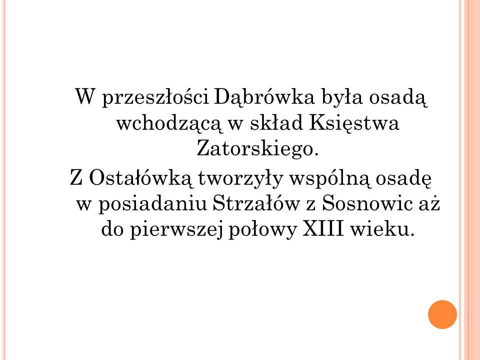 W przeszłości Dąbrówka była osadą wchodzącą w skład Księstwa Zatorskiego.
