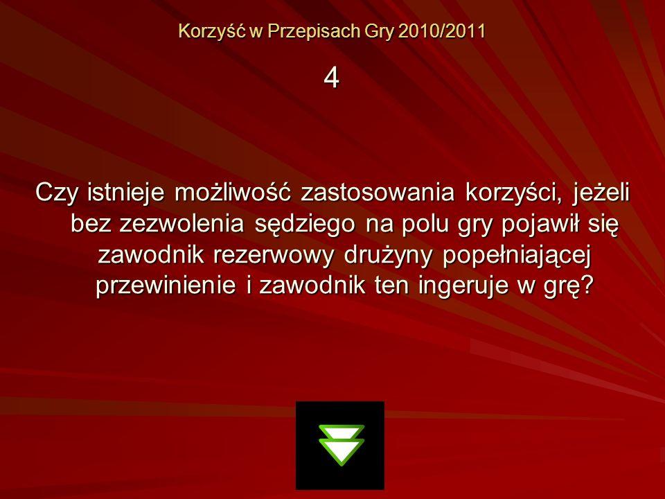Korzyść w Przepisach Gry 2010/2011 4 Czy istnieje możliwość zastosowania korzyści, jeżeli bez zezwolenia sędziego na polu gry pojawił się zawodnik rez
