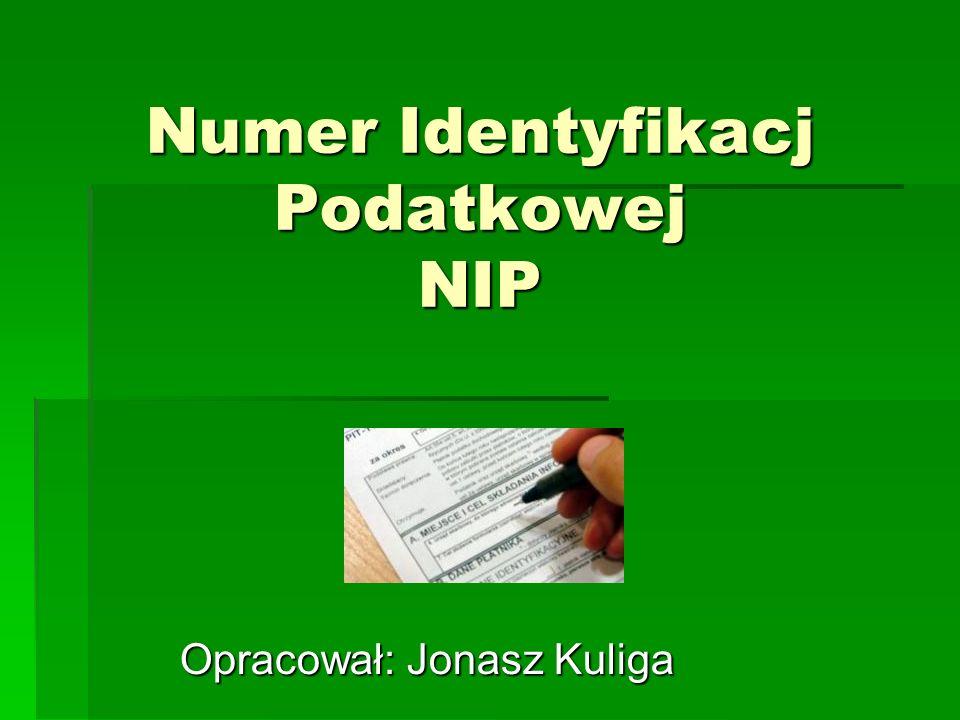 Numer Identyfikacj Podatkowej NIP Opracował: Jonasz Kuliga