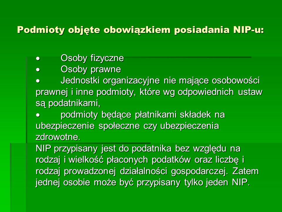 Podmioty objęte obowiązkiem posiadania NIP-u: Osoby fizyczne Osoby prawne Jednostki organizacyjne nie mające osobowości prawnej i inne podmioty, które