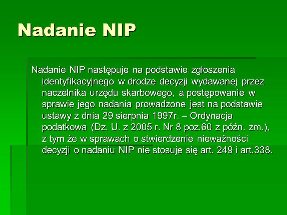 Nadanie NIP Nadanie NIP następuje na podstawie zgłoszenia identyfikacyjnego w drodze decyzji wydawanej przez naczelnika urzędu skarbowego, a postępowanie w sprawie jego nadania prowadzone jest na podstawie ustawy z dnia 29 sierpnia 1997r.