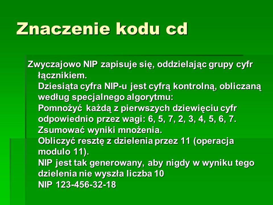 Znaczenie kodu cd Zwyczajowo NIP zapisuje się, oddzielając grupy cyfr łącznikiem. Dziesiąta cyfra NIP-u jest cyfrą kontrolną, obliczaną według specjal