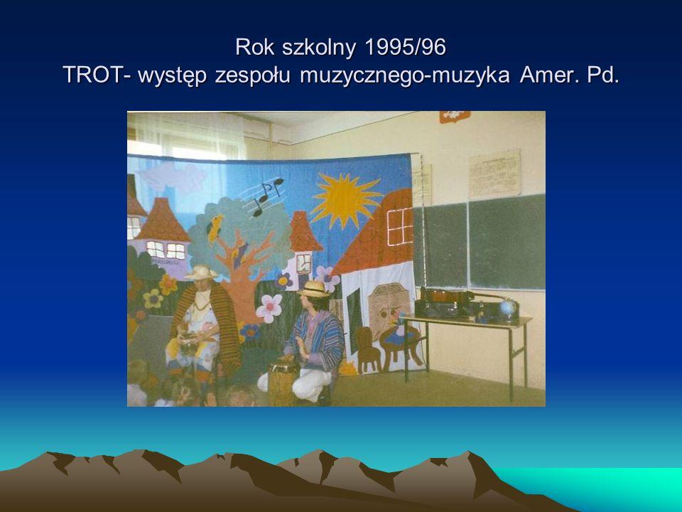 Rok szkolny 1995/96 TROT- występ zespołu muzycznego-muzyka Amer. Pd.