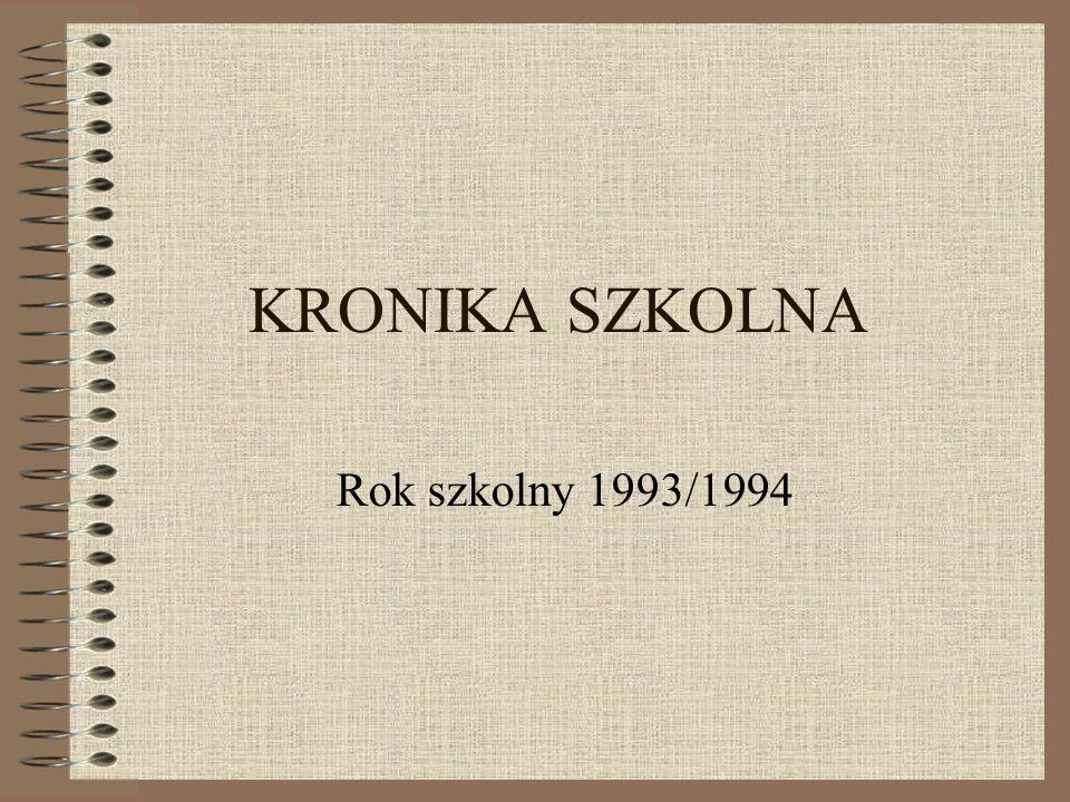 KRONIKA SZKOLNA Rok szkolny 1993/1994