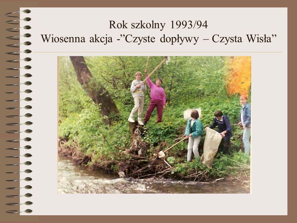 Rok szkolny 1993/94 Wiosenna akcja -Czyste dopływy – Czysta Wisła