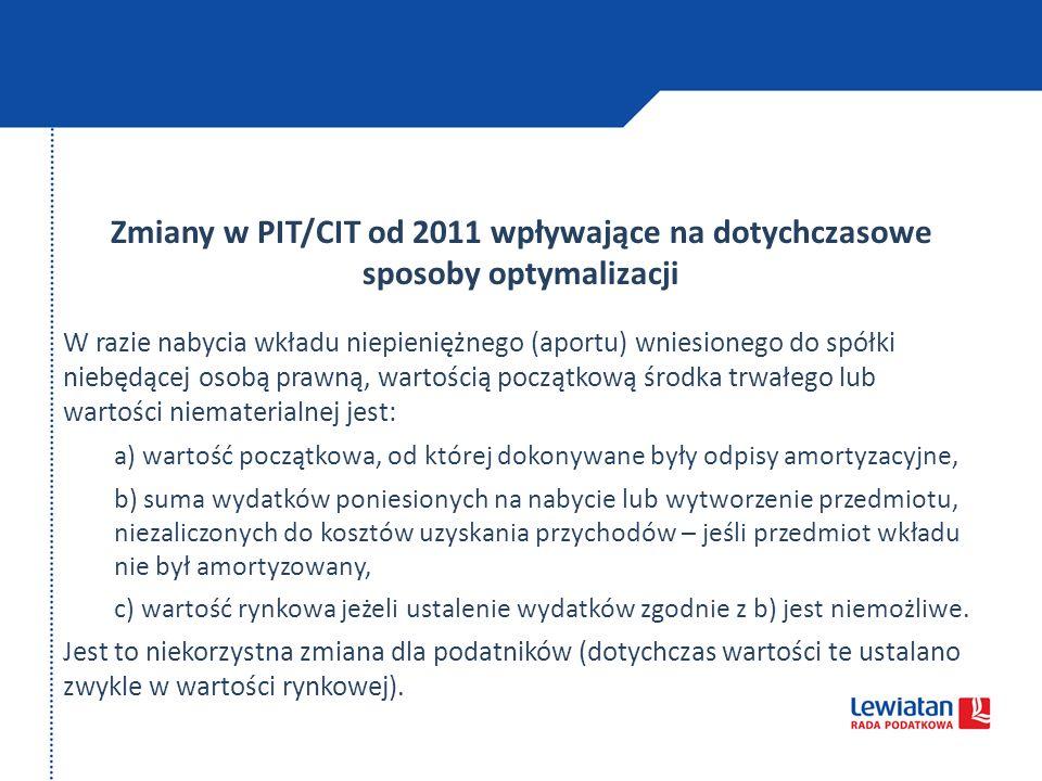 Zmiany w PIT/CIT od 2011 wpływające na dotychczasowe sposoby optymalizacji W razie nabycia wkładu niepieniężnego (aportu) wniesionego do spółki niebęd