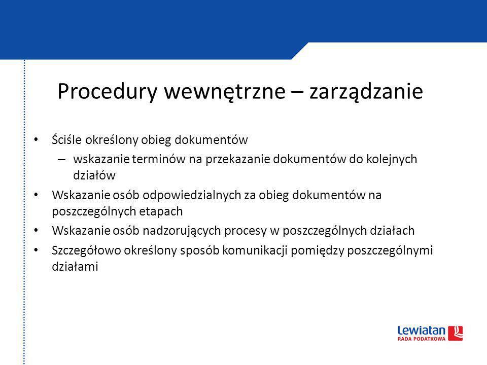 Procedury wewnętrzne – zarządzanie Ściśle określony obieg dokumentów – wskazanie terminów na przekazanie dokumentów do kolejnych działów Wskazanie osó