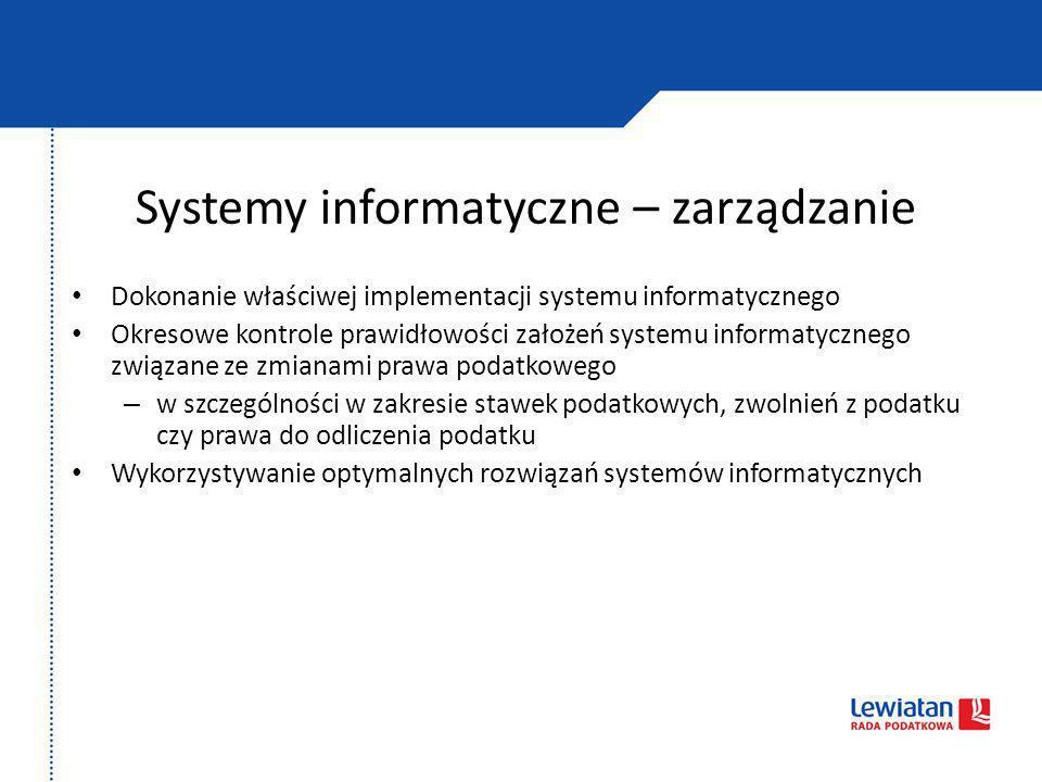 Systemy informatyczne – zarządzanie Dokonanie właściwej implementacji systemu informatycznego Okresowe kontrole prawidłowości założeń systemu informat