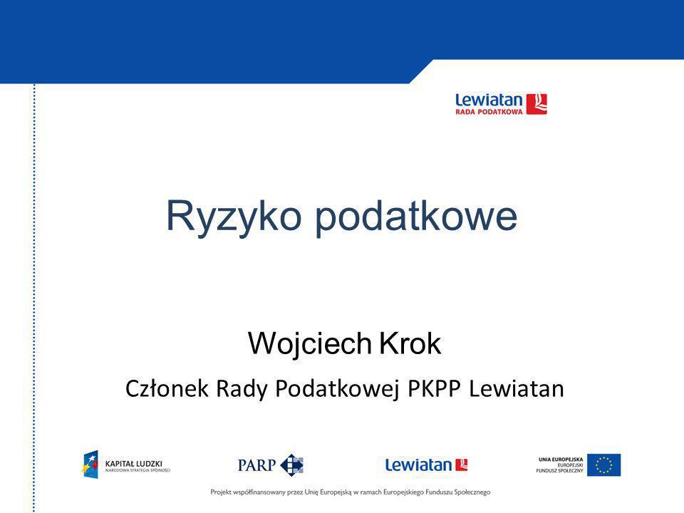 Ryzyko podatkowe Wojciech Krok Członek Rady Podatkowej PKPP Lewiatan