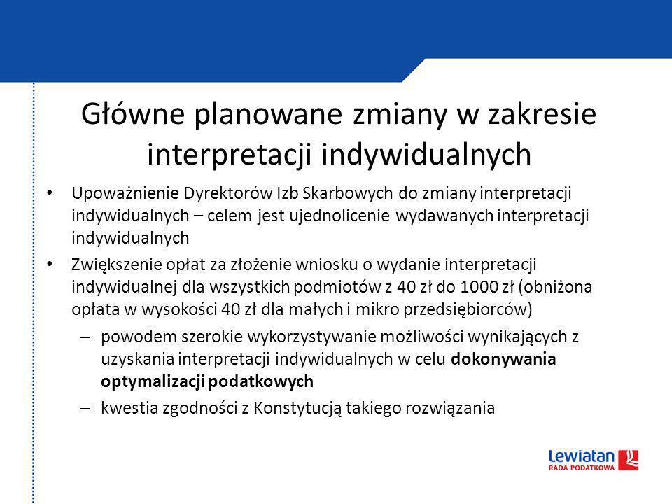 Główne planowane zmiany w zakresie interpretacji indywidualnych Upoważnienie Dyrektorów Izb Skarbowych do zmiany interpretacji indywidualnych – celem