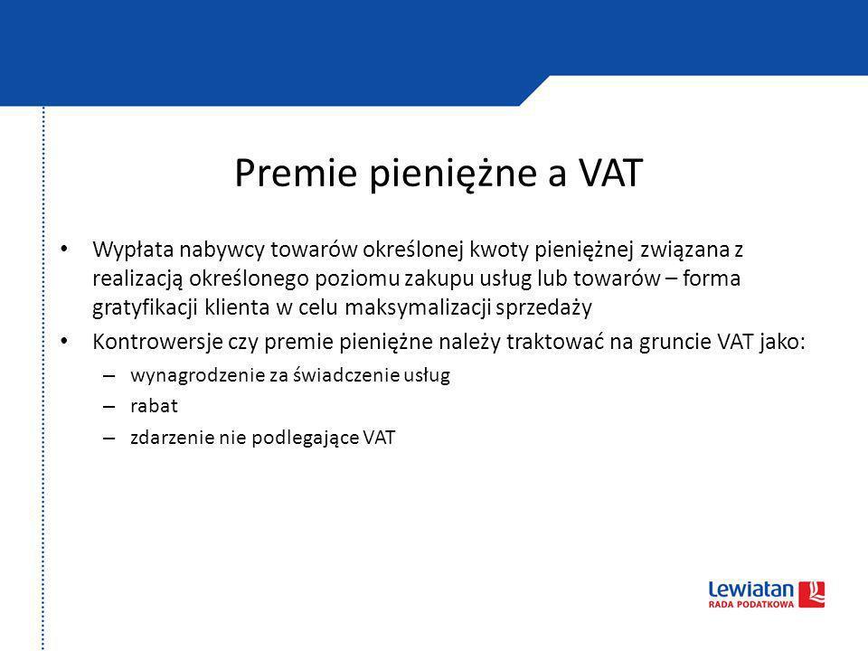 Premie pieniężne a VAT Wypłata nabywcy towarów określonej kwoty pieniężnej związana z realizacją określonego poziomu zakupu usług lub towarów – forma