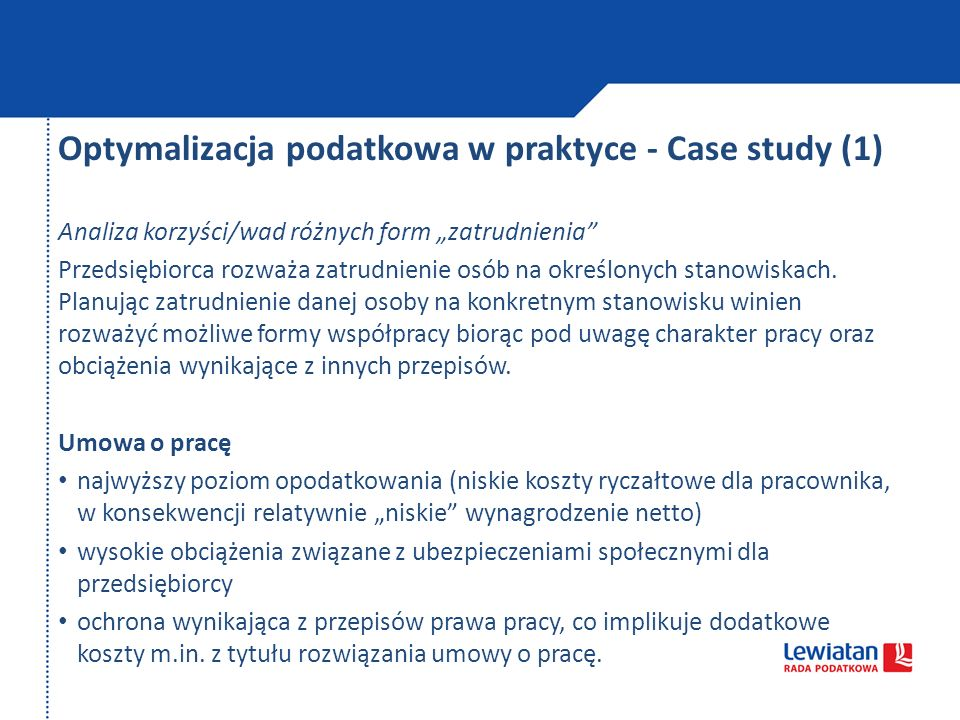 Optymalizacja podatkowa w praktyce - Case study (1) Analiza korzyści/wad różnych form zatrudnienia Przedsiębiorca rozważa zatrudnienie osób na określo