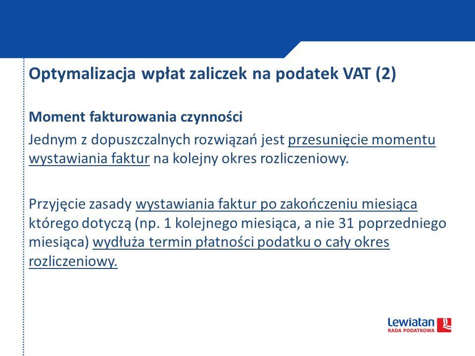 Optymalizacja wpłat zaliczek na podatek VAT (2) Moment fakturowania czynności Jednym z dopuszczalnych rozwiązań jest przesunięcie momentu wystawiania