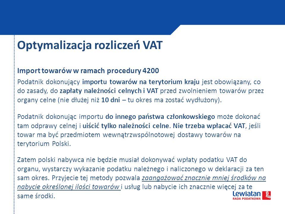 Optymalizacja rozliczeń VAT Import towarów w ramach procedury 4200 Podatnik dokonujący importu towarów na terytorium kraju jest obowiązany, co do zasa