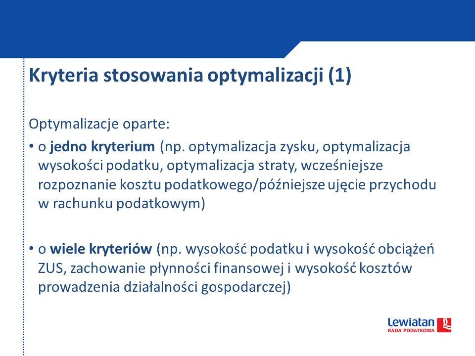 Kryteria stosowania optymalizacji (1) Optymalizacje oparte: o jedno kryterium (np. optymalizacja zysku, optymalizacja wysokości podatku, optymalizacja