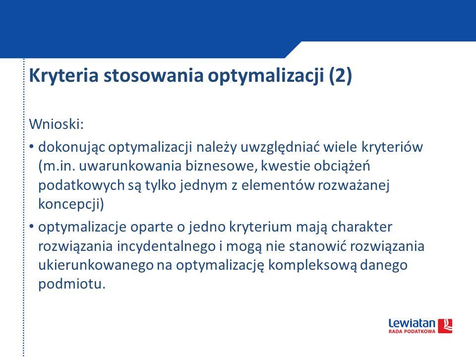 Kryteria stosowania optymalizacji (2) Wnioski: dokonując optymalizacji należy uwzględniać wiele kryteriów (m.in. uwarunkowania biznesowe, kwestie obci