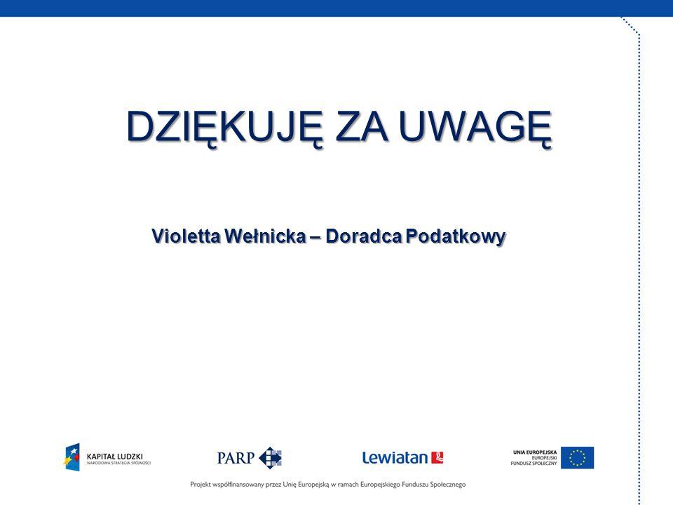 DZIĘKUJĘ ZA UWAGĘ Violetta Wełnicka – Doradca Podatkowy
