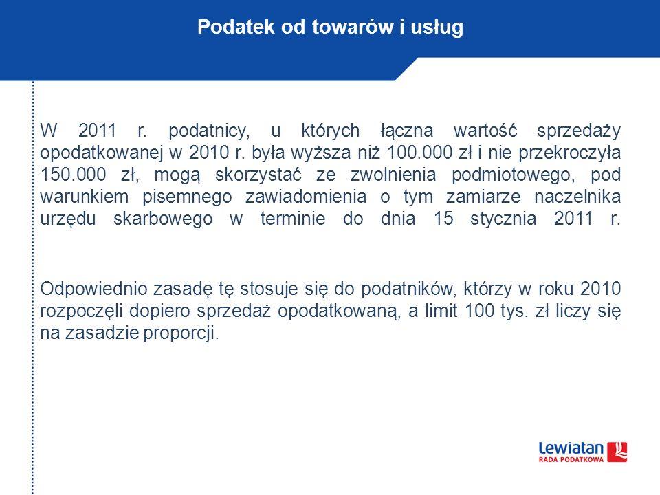 Podatek od towarów i usług W 2011 r. podatnicy, u których łączna wartość sprzedaży opodatkowanej w 2010 r. była wyższa niż 100.000 zł i nie przekroczy