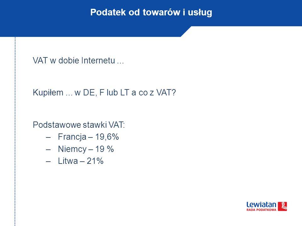 Podatek od towarów i usług VAT w dobie Internetu... Kupiłem... w DE, F lub LT a co z VAT? Podstawowe stawki VAT: –Francja – 19,6% –Niemcy – 19 % –Litw