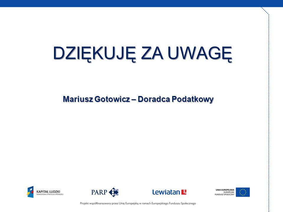 DZIĘKUJĘ ZA UWAGĘ Mariusz Gotowicz – Doradca Podatkowy