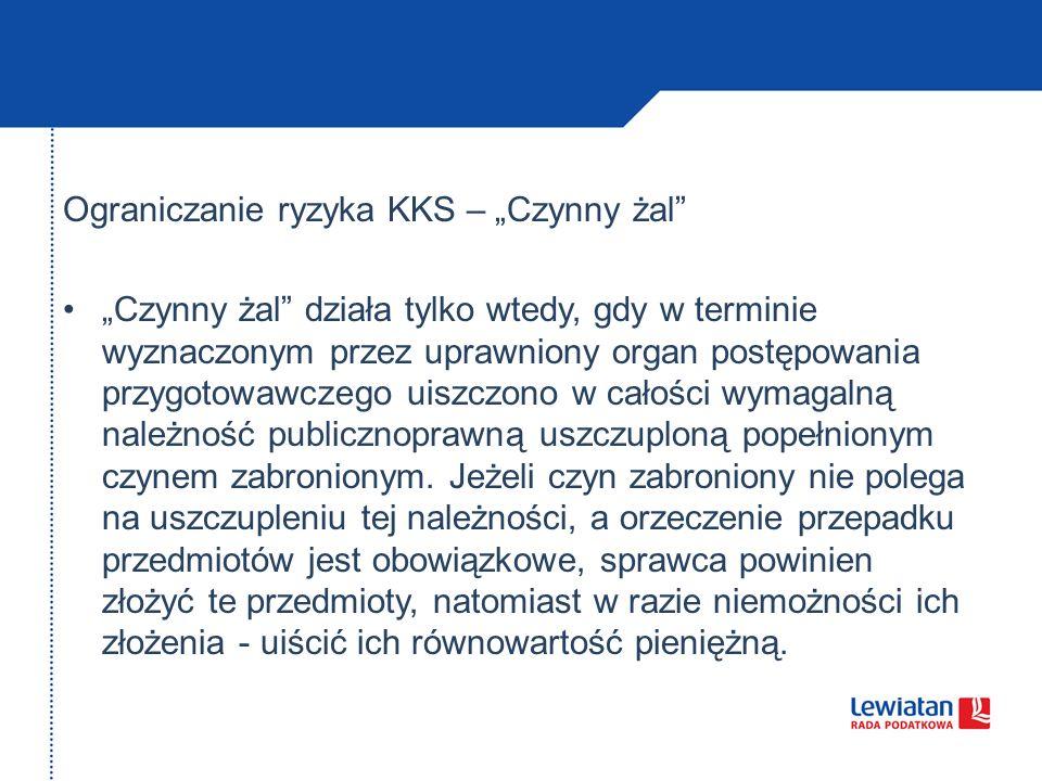 Ograniczanie ryzyka KKS – Czynny żal Czynny żal działa tylko wtedy, gdy w terminie wyznaczonym przez uprawniony organ postępowania przygotowawczego ui