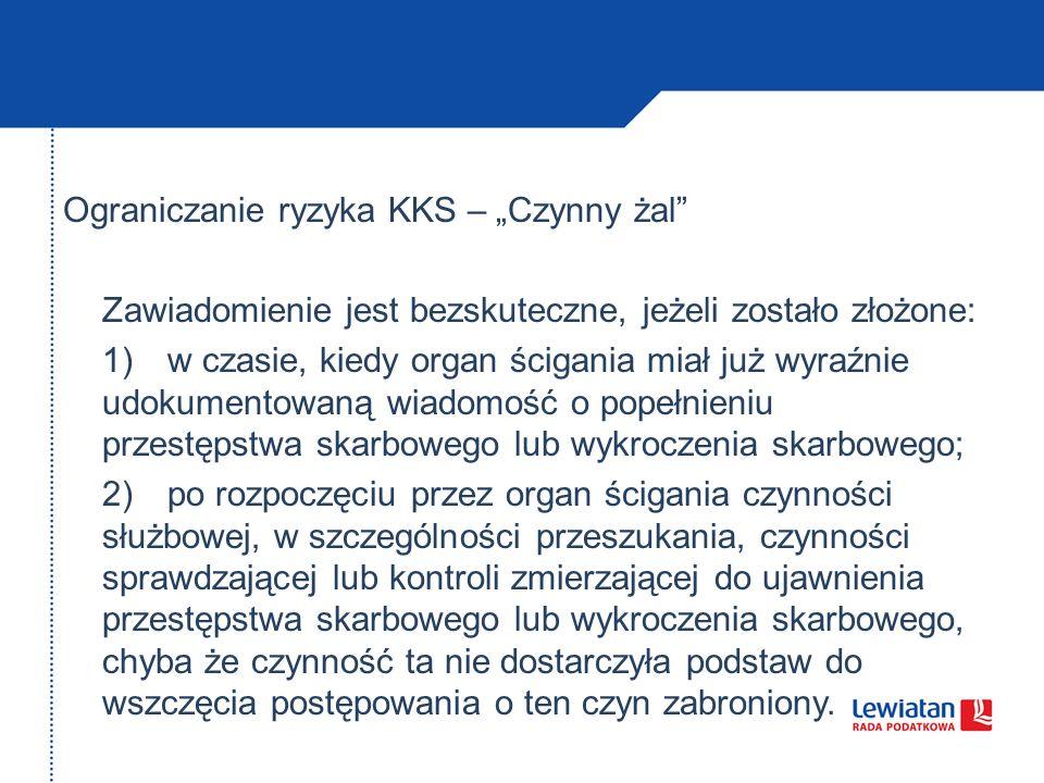 Ograniczanie ryzyka KKS – Czynny żal Zawiadomienie jest bezskuteczne, jeżeli zostało złożone: 1)w czasie, kiedy organ ścigania miał już wyraźnie udoku