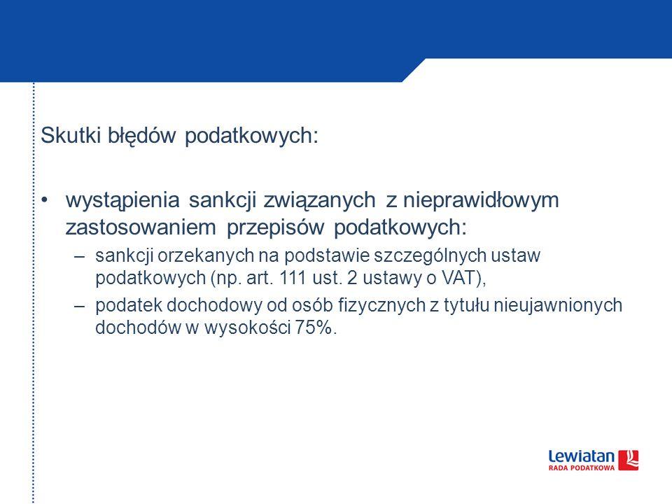 Skutki błędów podatkowych: wystąpienia sankcji związanych z nieprawidłowym zastosowaniem przepisów podatkowych: –sankcji orzekanych na podstawie szcze