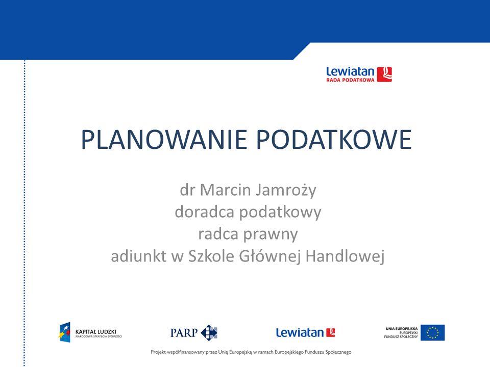 PLANOWANIE PODATKOWE dr Marcin Jamroży doradca podatkowy radca prawny adiunkt w Szkole Głównej Handlowej
