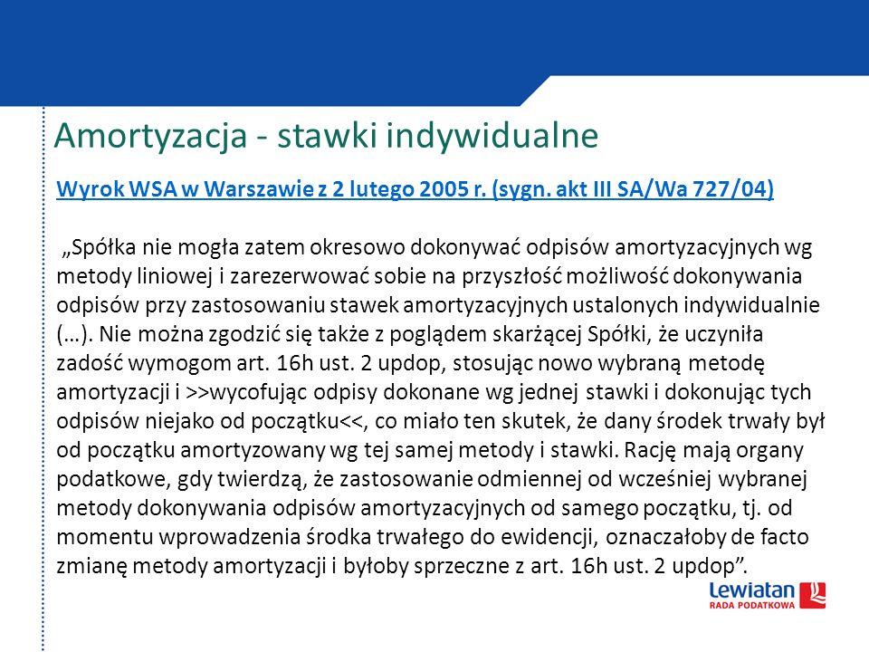 Wyrok WSA w Warszawie z 2 lutego 2005 r. (sygn. akt III SA/Wa 727/04) Spółka nie mogła zatem okresowo dokonywać odpisów amortyzacyjnych wg metody lini